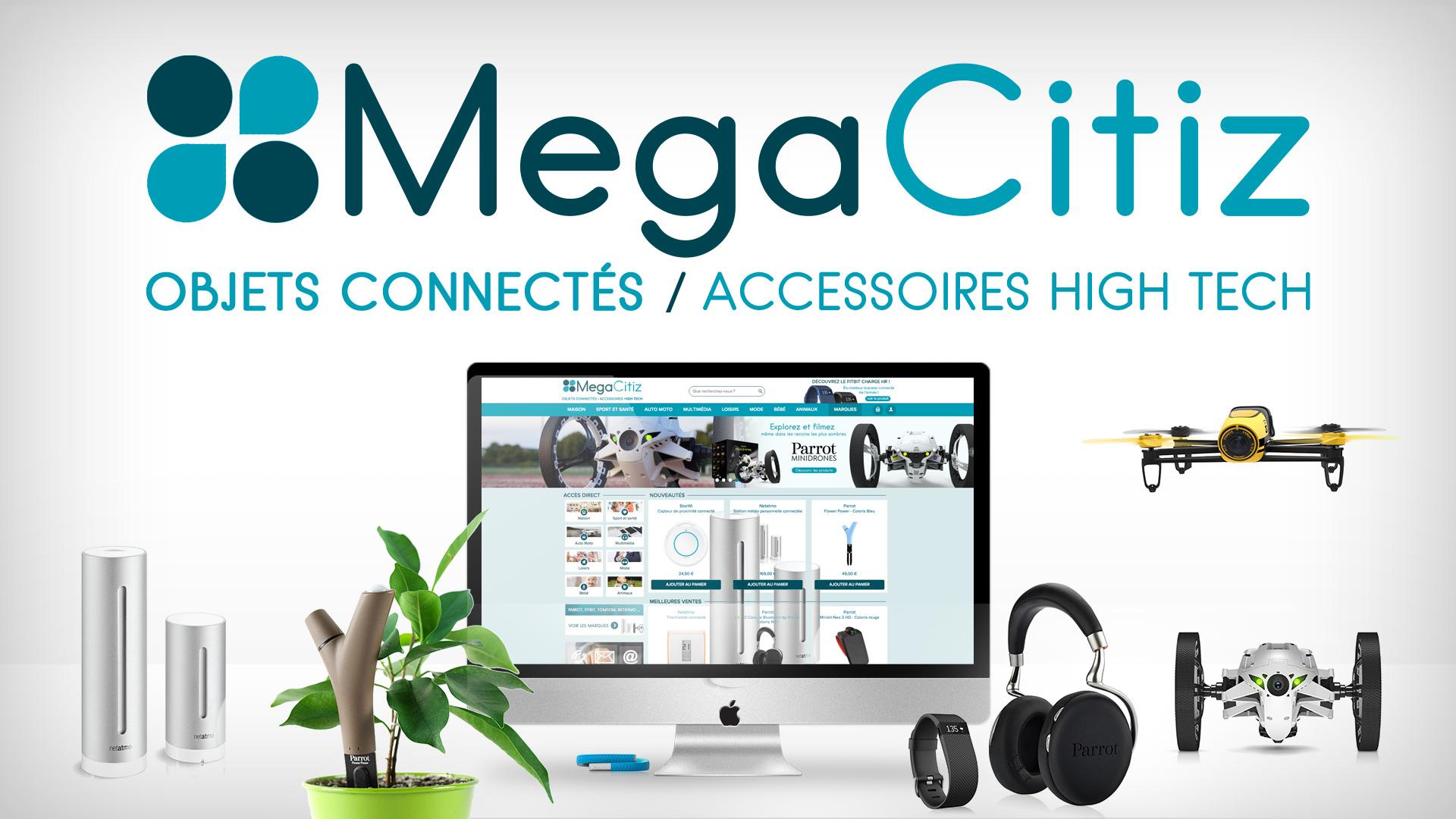 Nouveau : lancement de Megacitiz, le premier site e-commerce français dédié aux objets connectés et accessoires high tech !