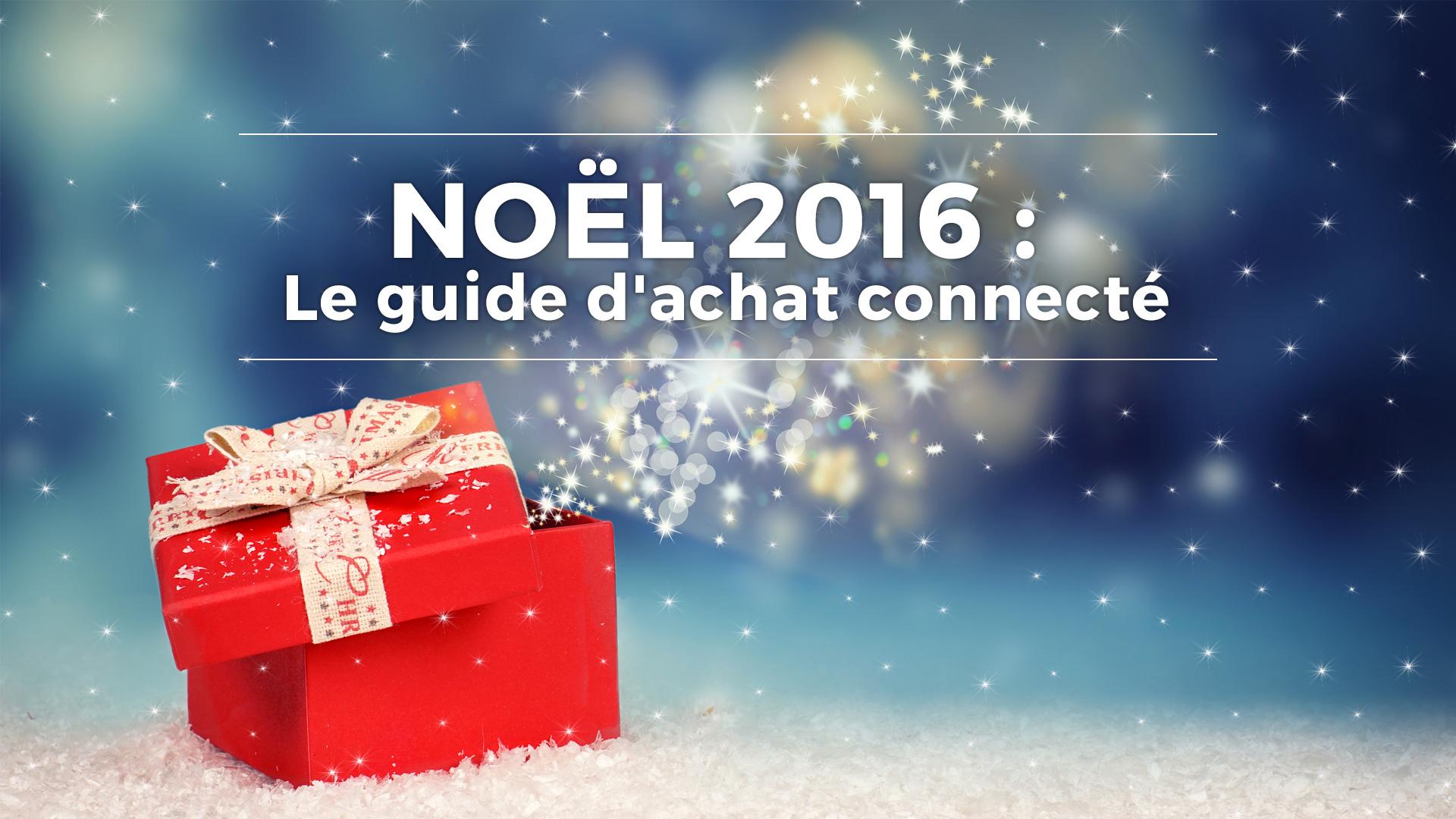 Noël 2016 : le guide d'achat connecté