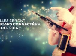 Quelles seront les stars connectées de Noël 2016 ?
