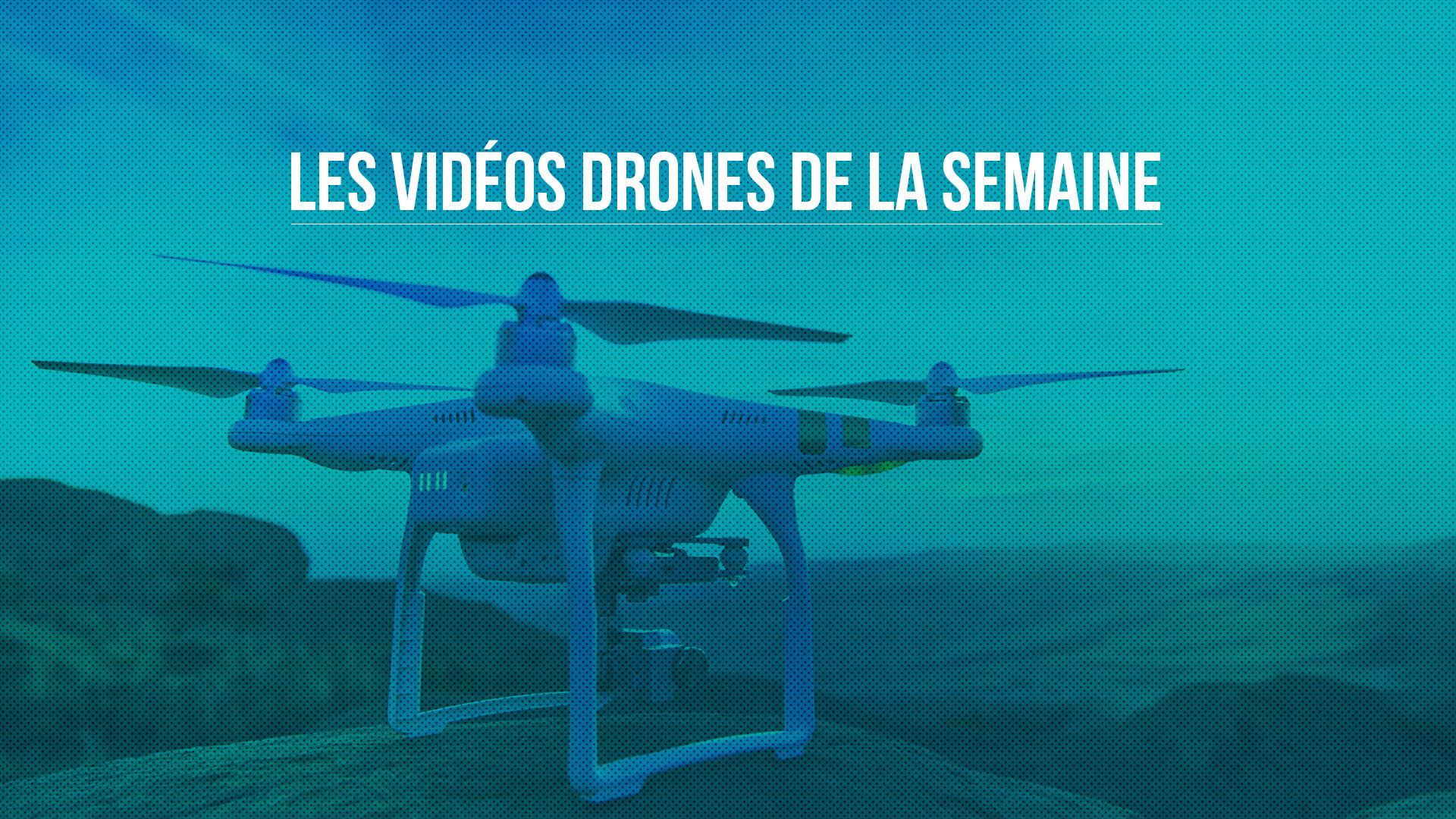 Les vidéos drones de la semaine #4