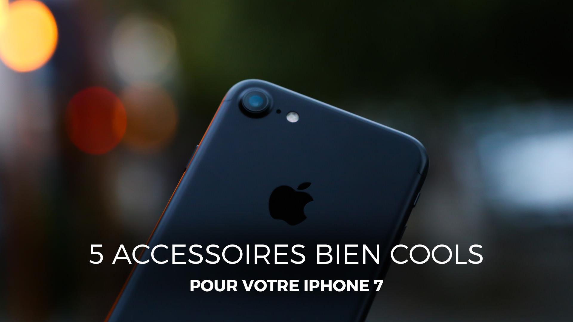 5 indispensables à l'iPhone 7