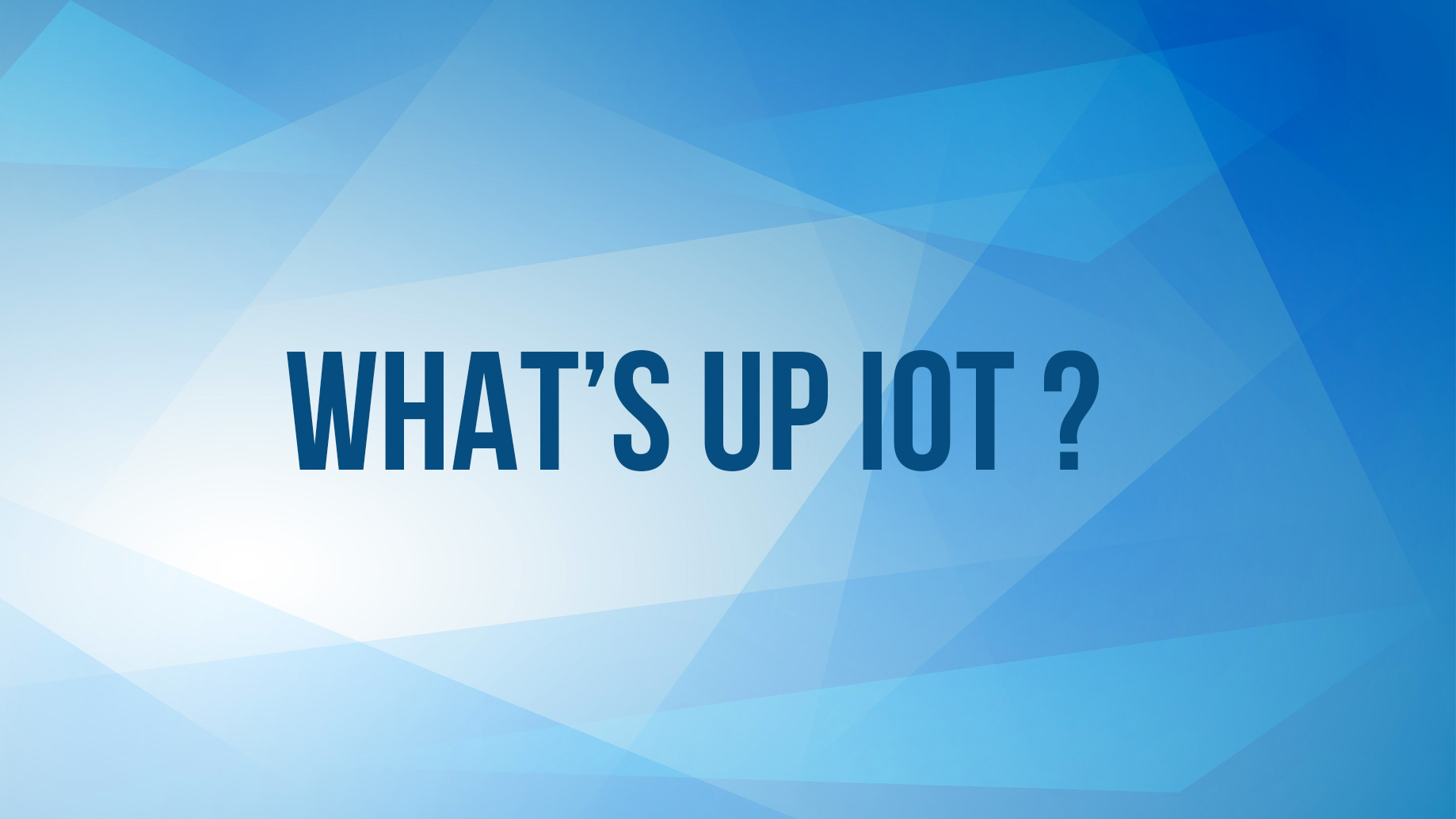 What's up IOT #7